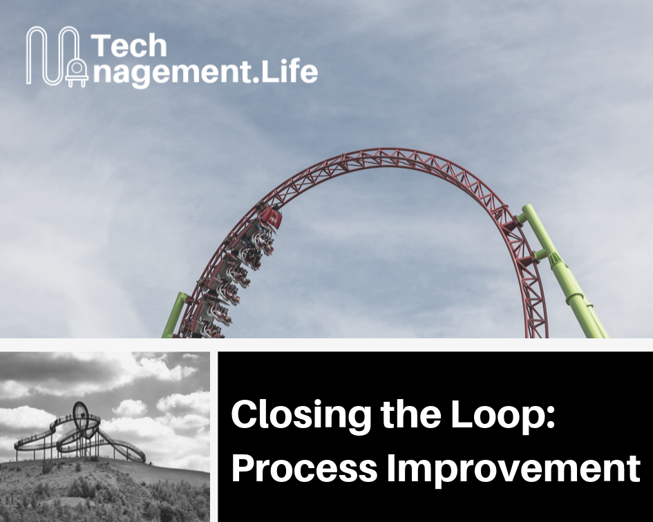 Closing The Loop: Process Improvement - TechManagement.Life