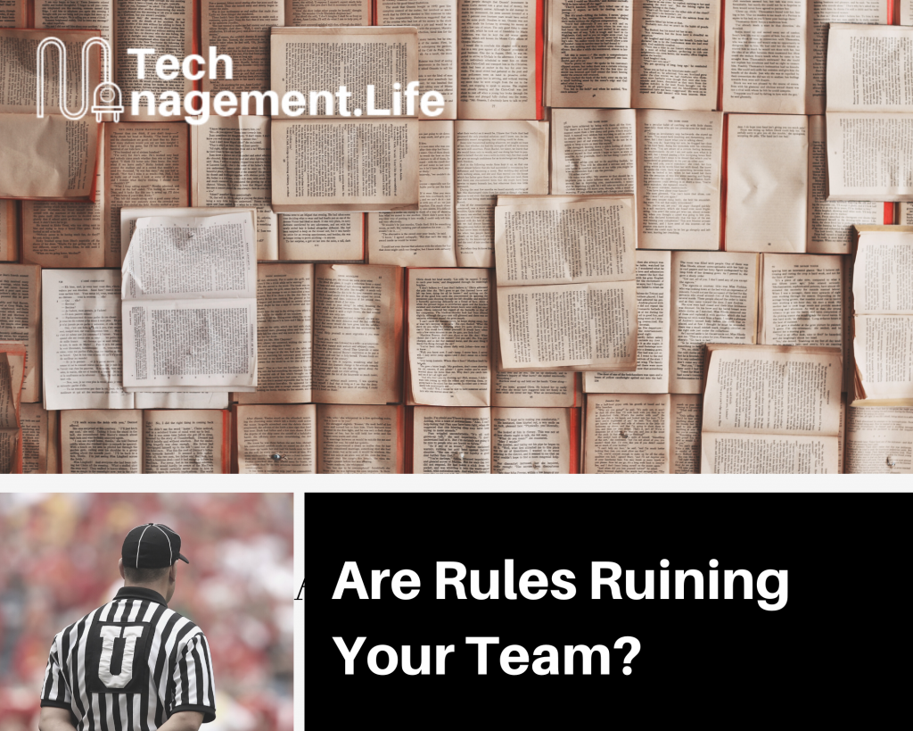 Are Rules Ruining Your Team? - TechManagement.Life