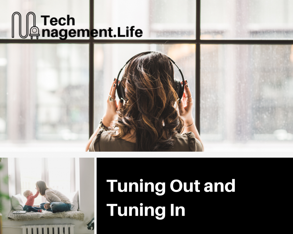 Tuning Out and Tuning In - TechManagement.Life