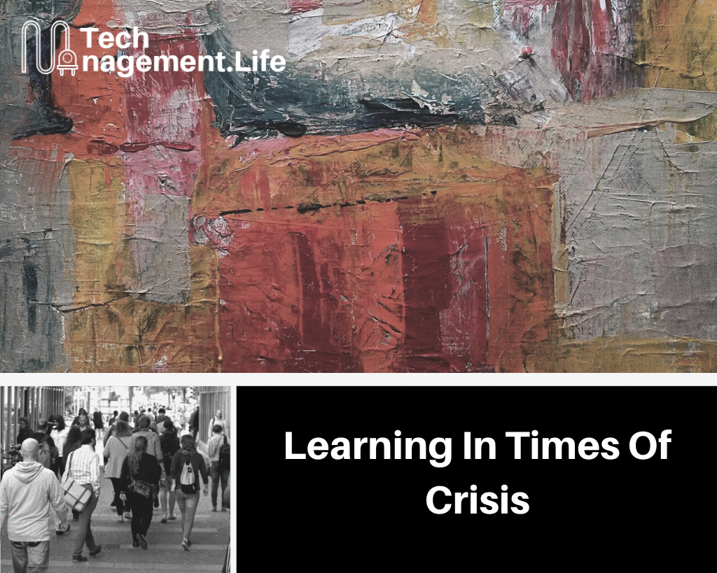 Learning In Times Of Crisis - TechManagement.Life